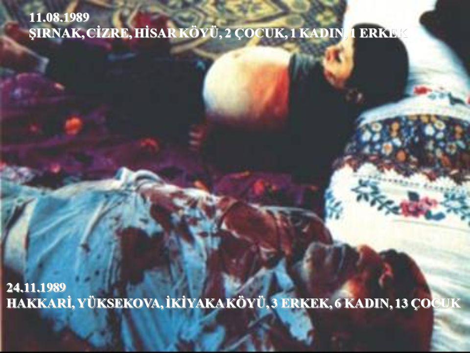 11.08.1989 ŞIRNAK, CİZRE, HİSAR KÖYÜ, 2 ÇOCUK, 1 KADIN, 1 ERKEK.