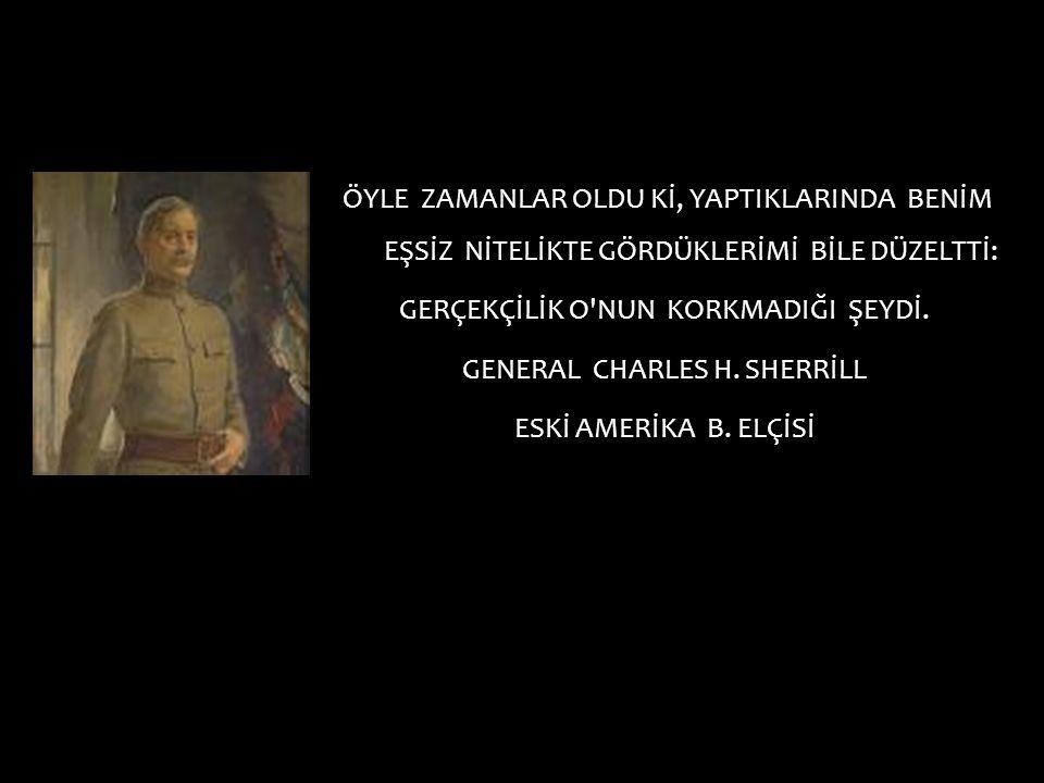 GERÇEKÇİLİK O NUN KORKMADIĞI ŞEYDİ. GENERAL CHARLES H. SHERRİLL