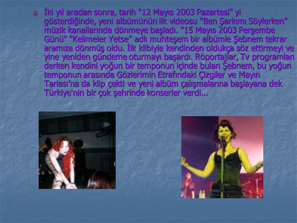 İki yıl aradan sonra, tarih 12 Mayıs 2003 Pazartesi yi gösterdiğinde, yeni albümünün ilk videosu Ben Şarkımı Söylerken müzik kanallarında dönmeye başladı.