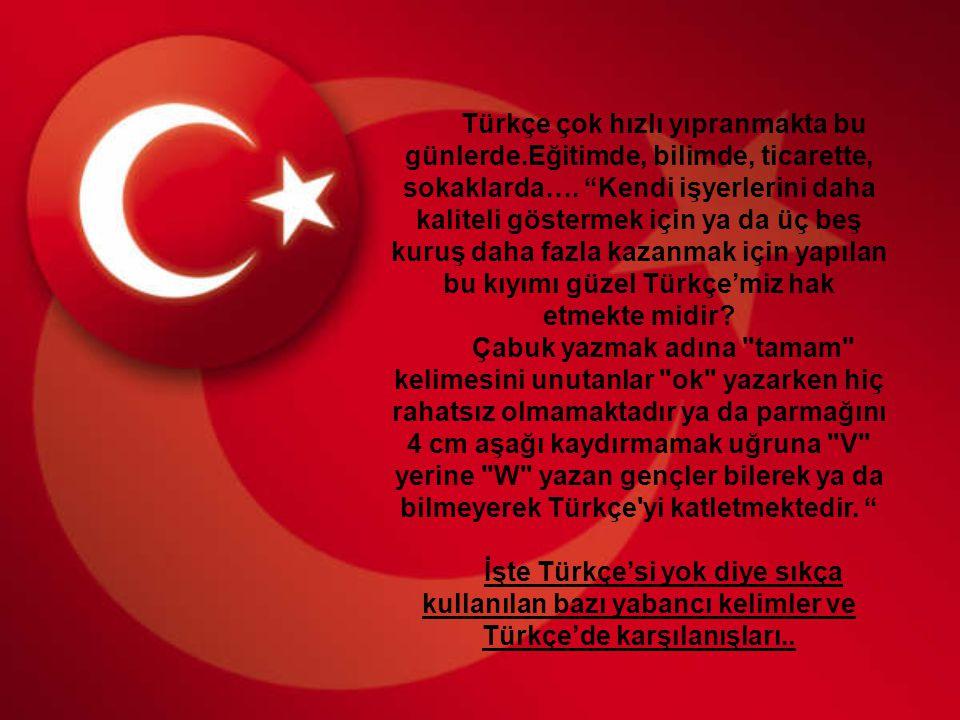 Türkçe çok hızlı yıpranmakta bu günlerde
