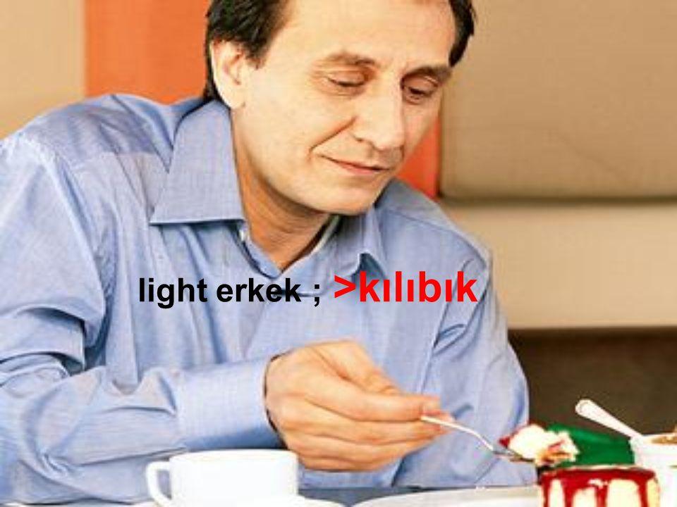 light erkek ; >kılıbık