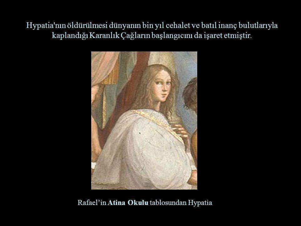 Hypatia nın öldürülmesi dünyanın bin yıl cehalet ve batıl inanç bulutlarıyla kaplandığı Karanlık Çağların başlangıcını da işaret etmiştir.