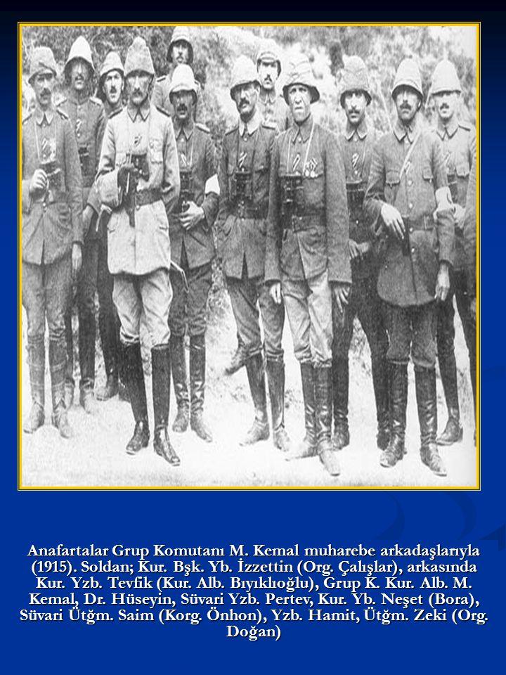 Anafartalar Grup Komutanı M. Kemal muharebe arkadaşlarıyla (1915)