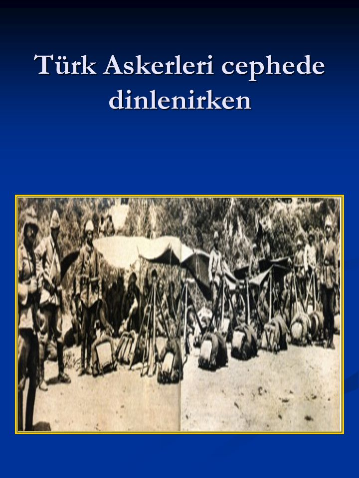 Türk Askerleri cephede dinlenirken