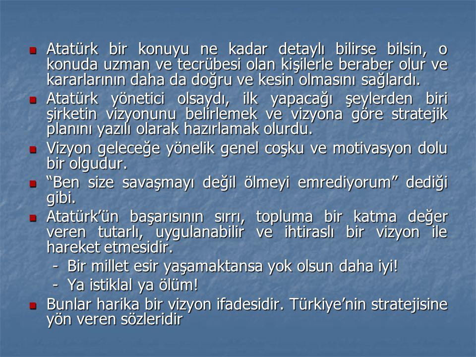 Atatürk bir konuyu ne kadar detaylı bilirse bilsin, o konuda uzman ve tecrübesi olan kişilerle beraber olur ve kararlarının daha da doğru ve kesin olmasını sağlardı.