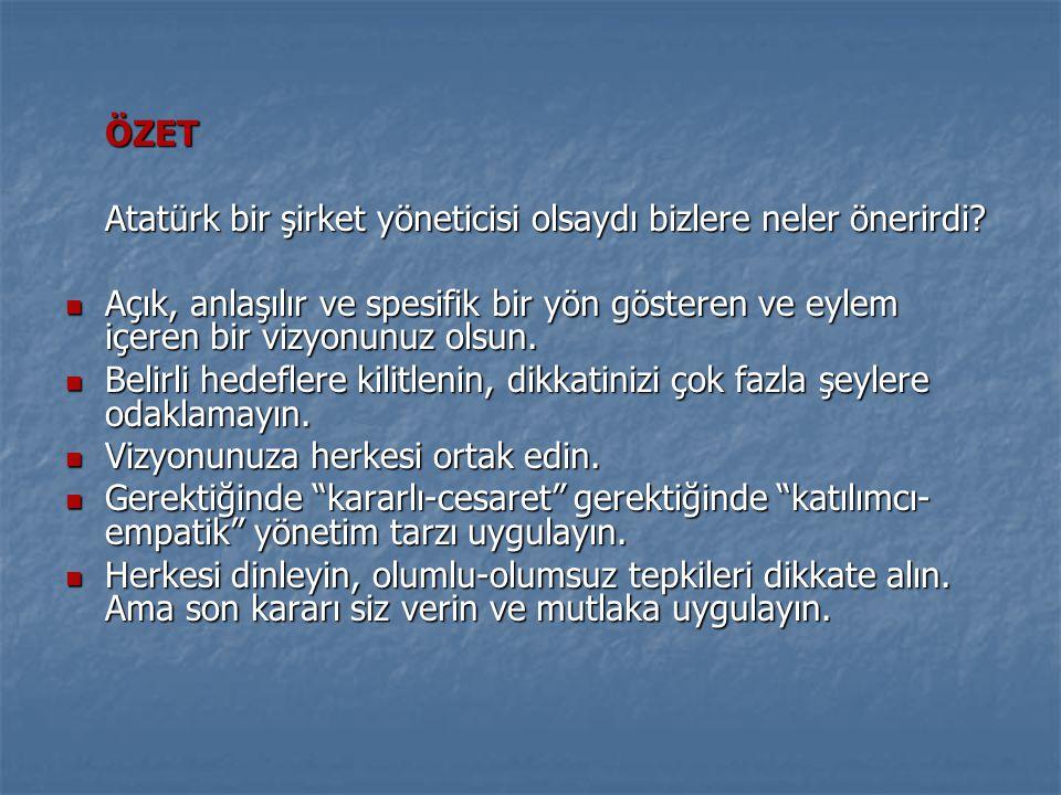 ÖZET Atatürk bir şirket yöneticisi olsaydı bizlere neler önerirdi