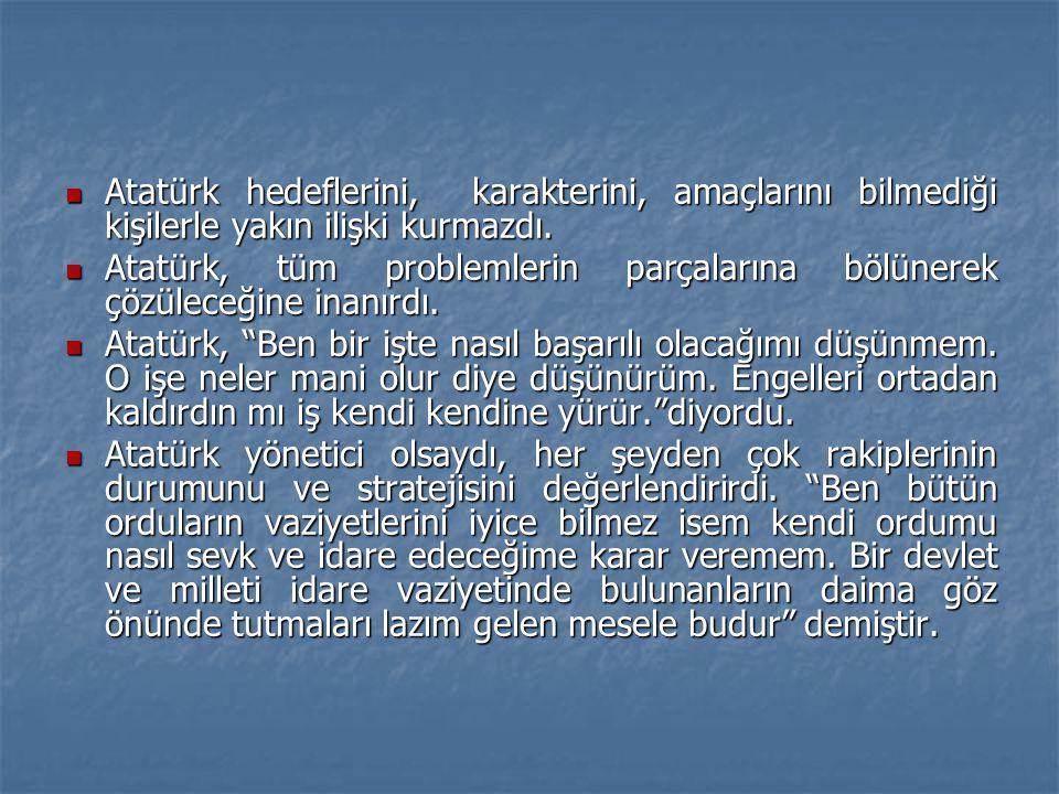 Atatürk hedeflerini, karakterini, amaçlarını bilmediği kişilerle yakın ilişki kurmazdı.