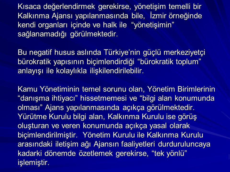 Kısaca değerlendirmek gerekirse, yönetişim temelli bir Kalkınma Ajansı yapılanmasında bile, İzmir örneğinde kendi organları içinde ve halk ile yönetişimin sağlanamadığı görülmektedir.