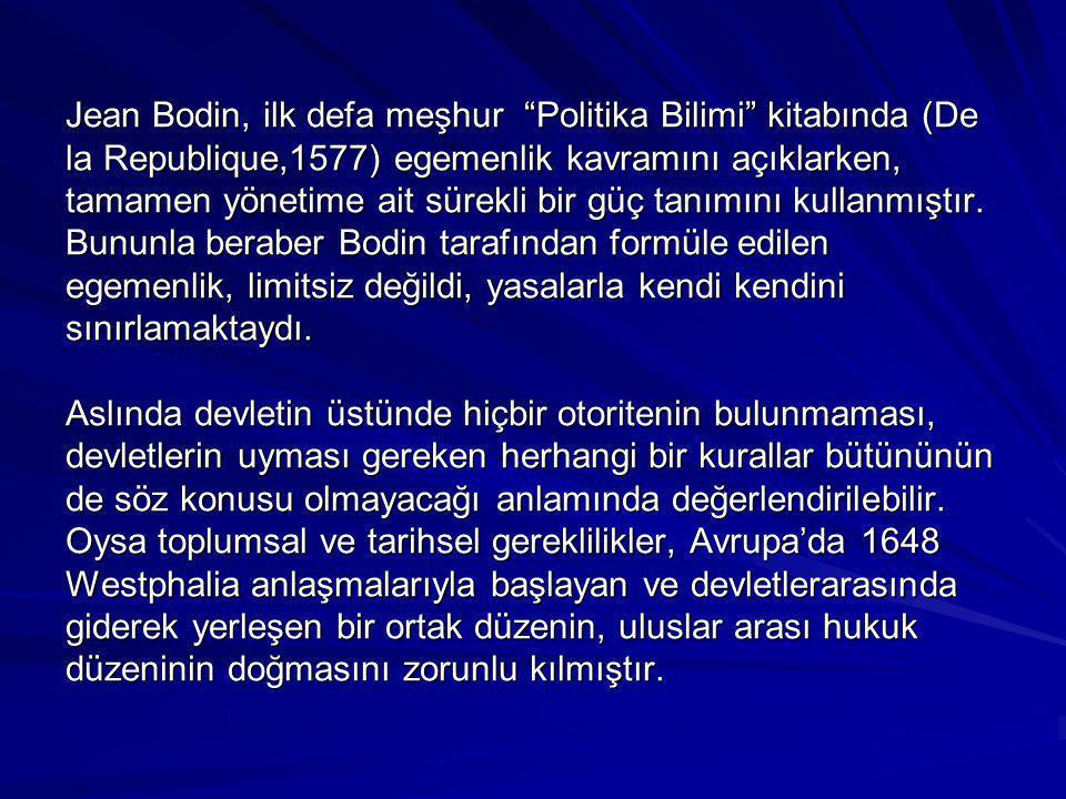 Jean Bodin, ilk defa meşhur Politika Bilimi kitabında (De la Republique,1577) egemenlik kavramını açıklarken, tamamen yönetime ait sürekli bir güç tanımını kullanmıştır.