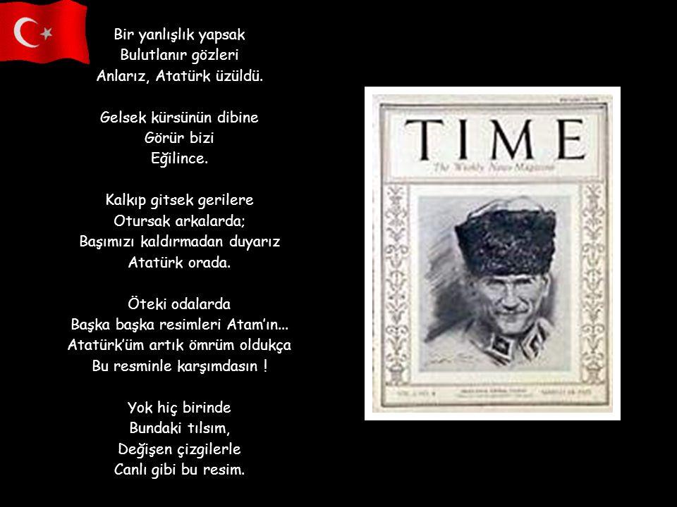 Anlarız, Atatürk üzüldü. Gelsek kürsünün dibine Görür bizi Eğilince.