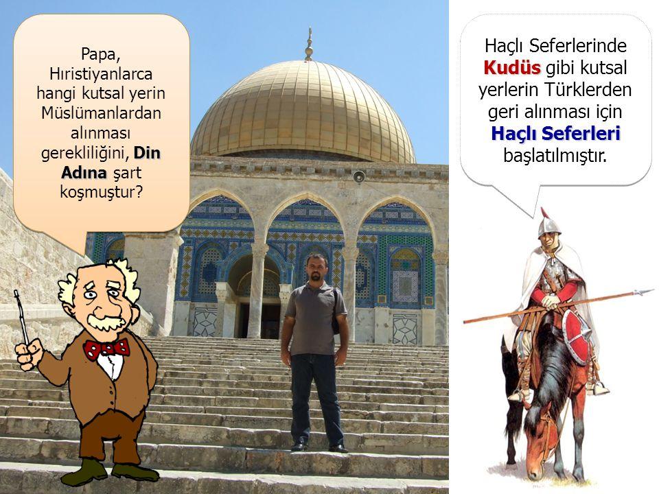 Haçlı Seferlerinde Kudüs gibi kutsal yerlerin Türklerden geri alınması için Haçlı Seferleri başlatılmıştır.