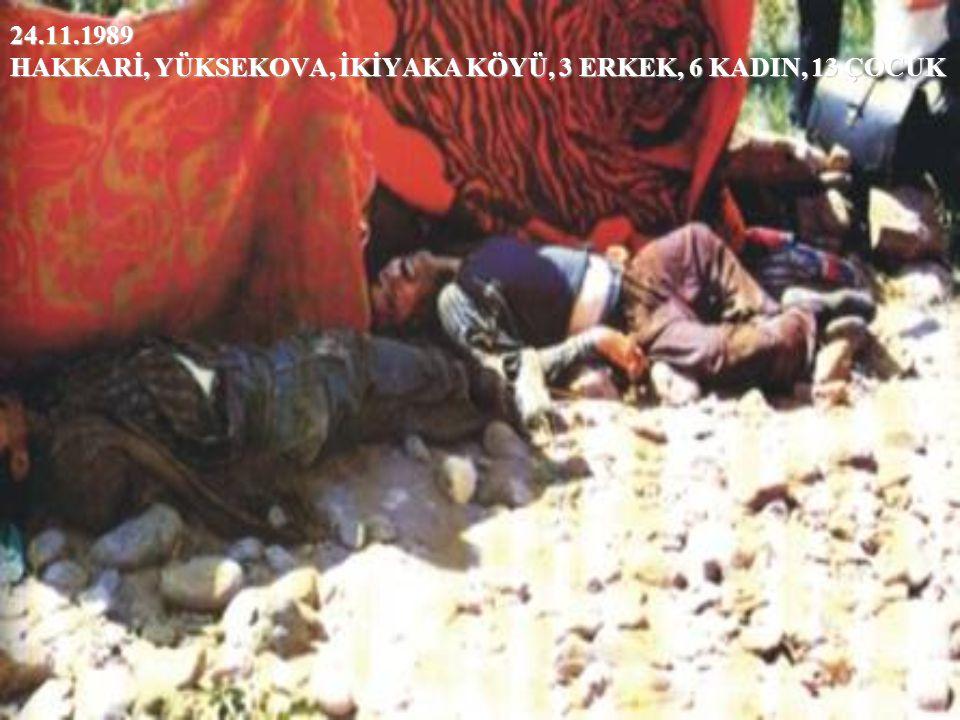 24.11.1989 HAKKARİ, YÜKSEKOVA, İKİYAKA KÖYÜ, 3 ERKEK, 6 KADIN, 13 ÇOCUK