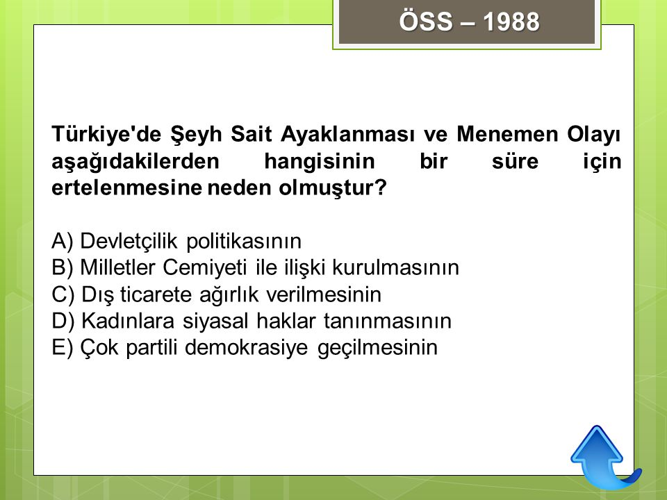 ÖSS – 1988 Türkiye de Şeyh Sait Ayaklanması ve Menemen Olayı aşağıdakilerden hangisinin bir süre için ertelenmesine neden olmuştur