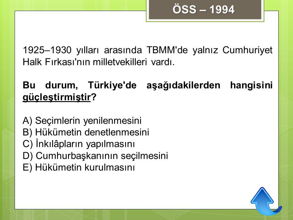 ÖSS – 1994 1925–1930 yılları arasında TBMM de yalnız Cumhuriyet Halk Fırkası nın milletvekilleri vardı.