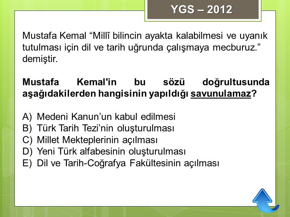 YGS – 2012 Mustafa Kemal Millî bilincin ayakta kalabilmesi ve uyanık