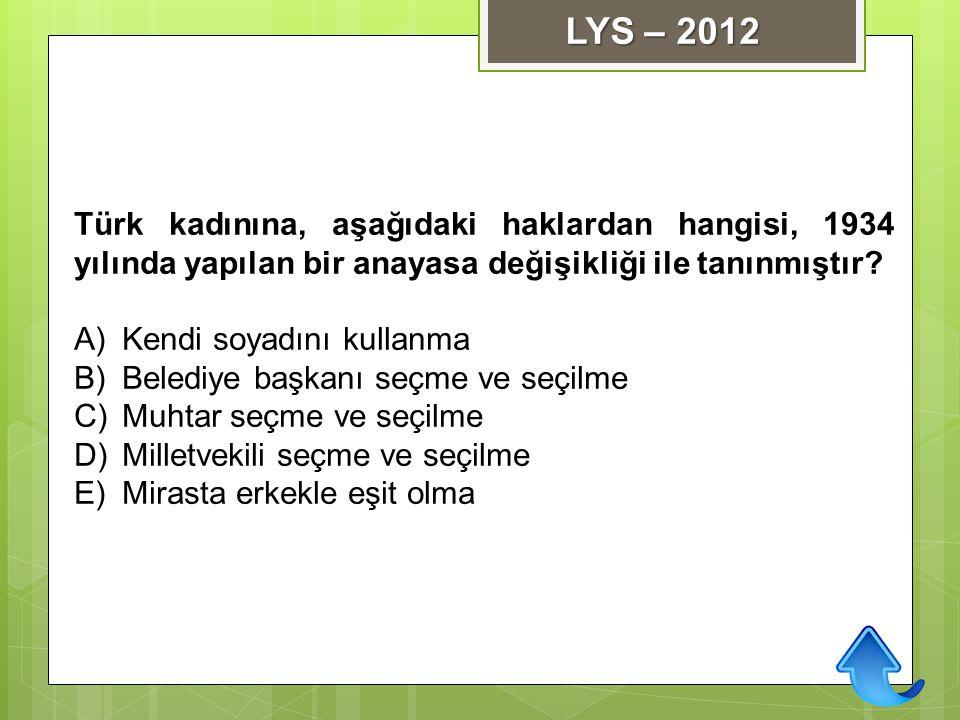 LYS – 2012 Türk kadınına, aşağıdaki haklardan hangisi, 1934 yılında yapılan bir anayasa değişikliği ile tanınmıştır