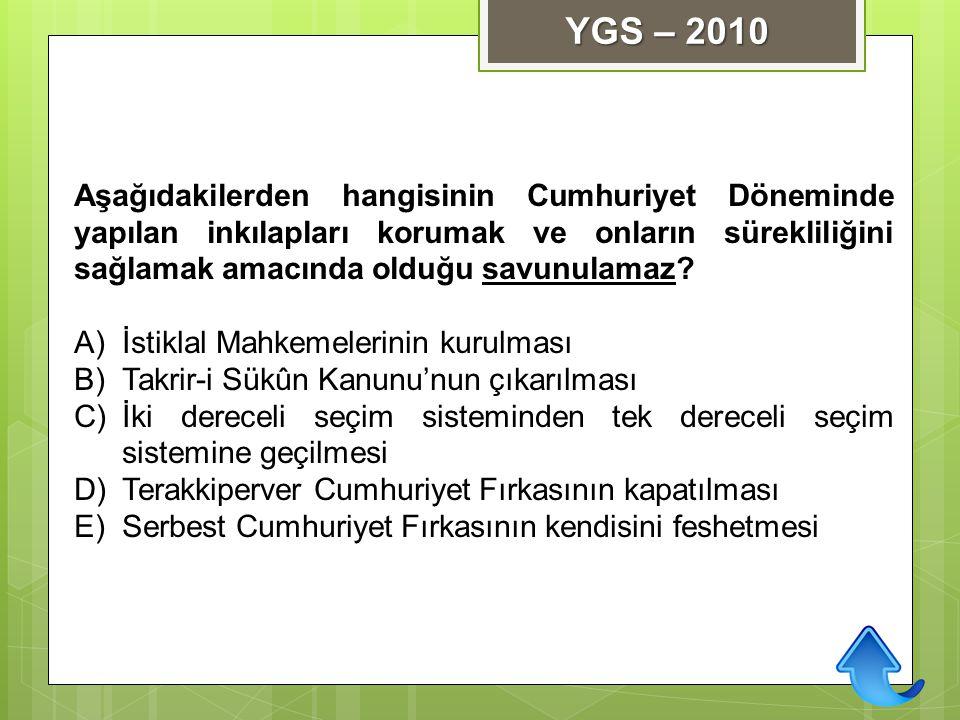 YGS – 2010 Aşağıdakilerden hangisinin Cumhuriyet Döneminde yapılan inkılapları korumak ve onların sürekliliğini sağlamak amacında olduğu savunulamaz