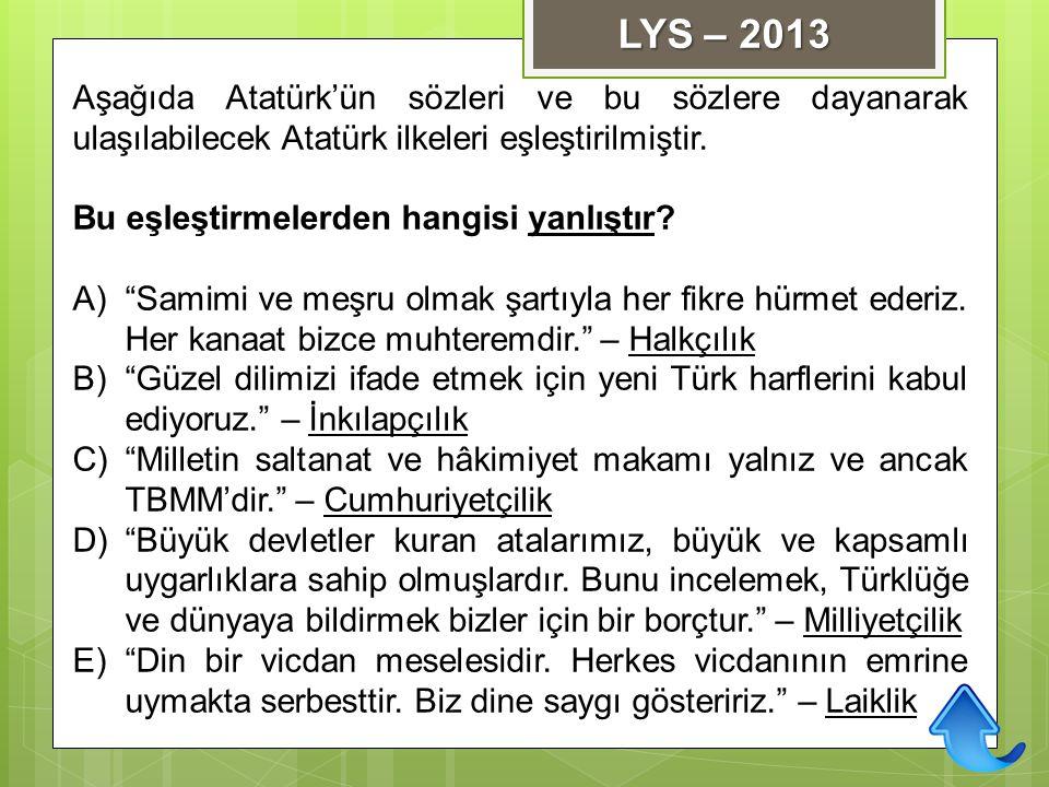 LYS – 2013 Aşağıda Atatürk'ün sözleri ve bu sözlere dayanarak ulaşılabilecek Atatürk ilkeleri eşleştirilmiştir.