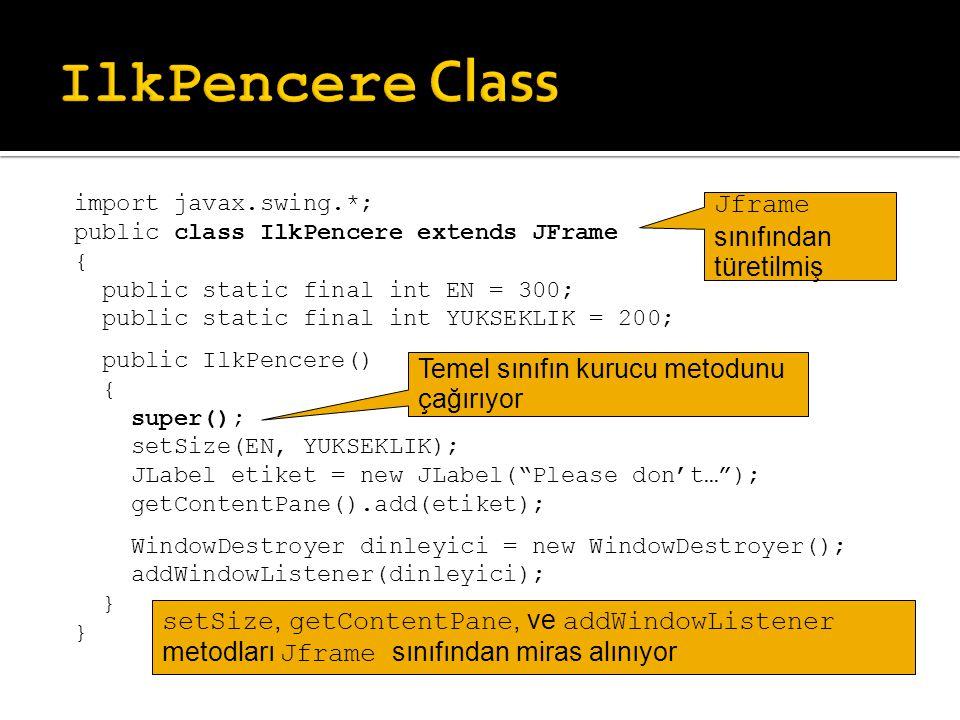IlkPencere Class Jframe sınıfından türetilmiş