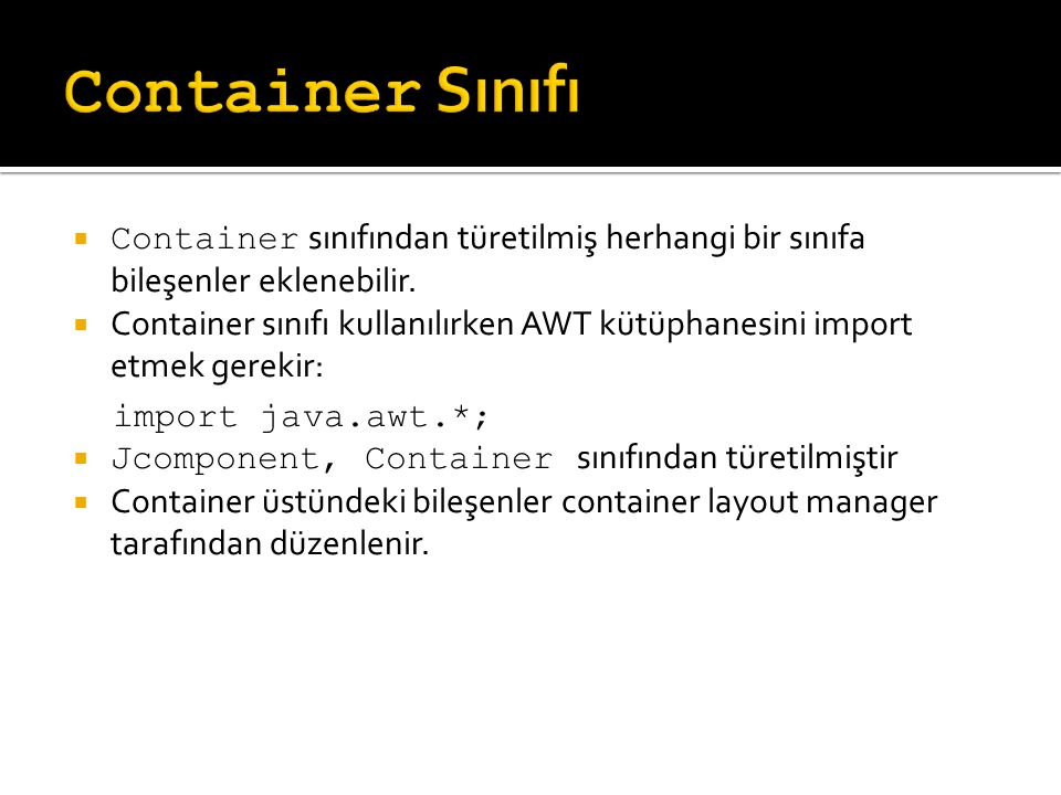 Container Sınıfı Container sınıfından türetilmiş herhangi bir sınıfa bileşenler eklenebilir.