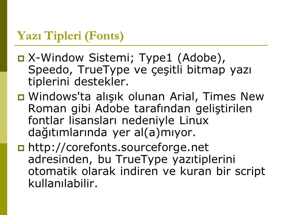 Yazı Tipleri (Fonts) X-Window Sistemi; Type1 (Adobe), Speedo, TrueType ve çeşitli bitmap yazı tiplerini destekler.