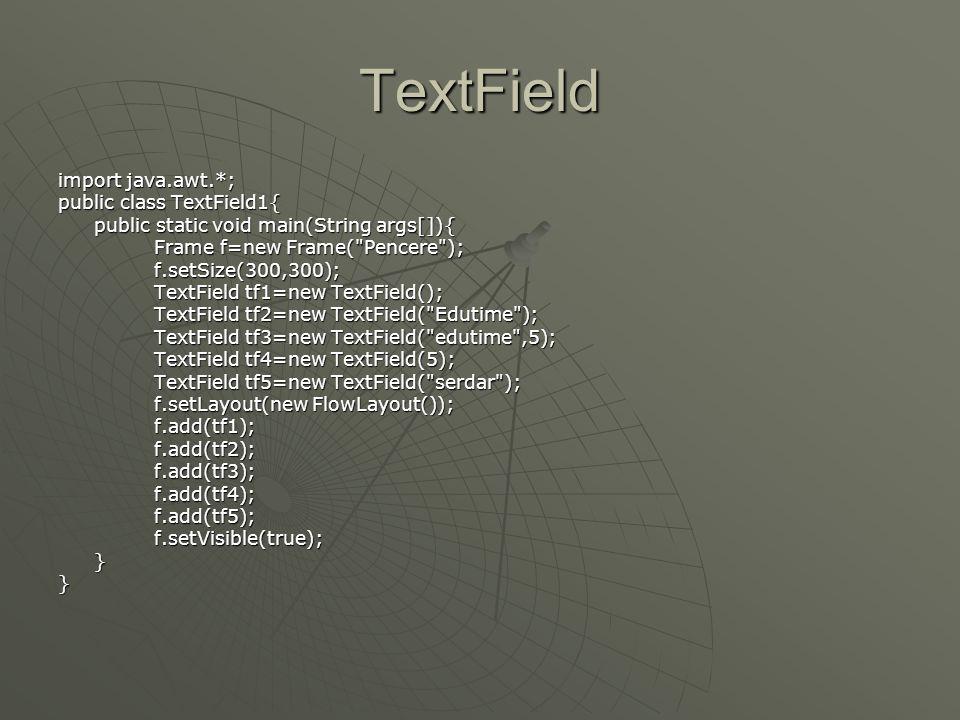 TextField import java.awt.*; public class TextField1{
