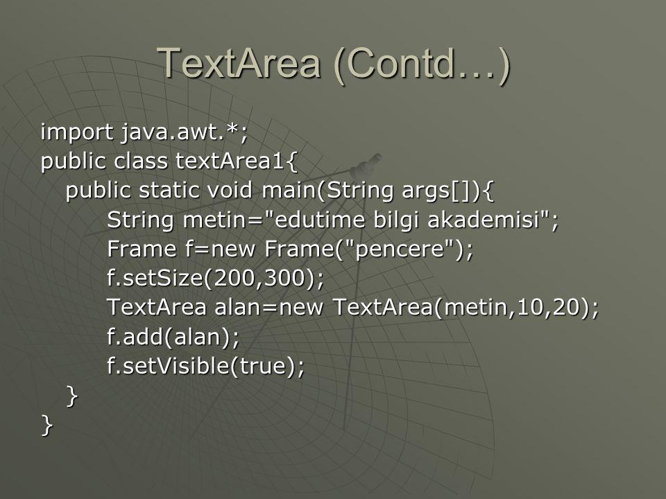 TextArea (Contd…) import java.awt.*; public class textArea1{
