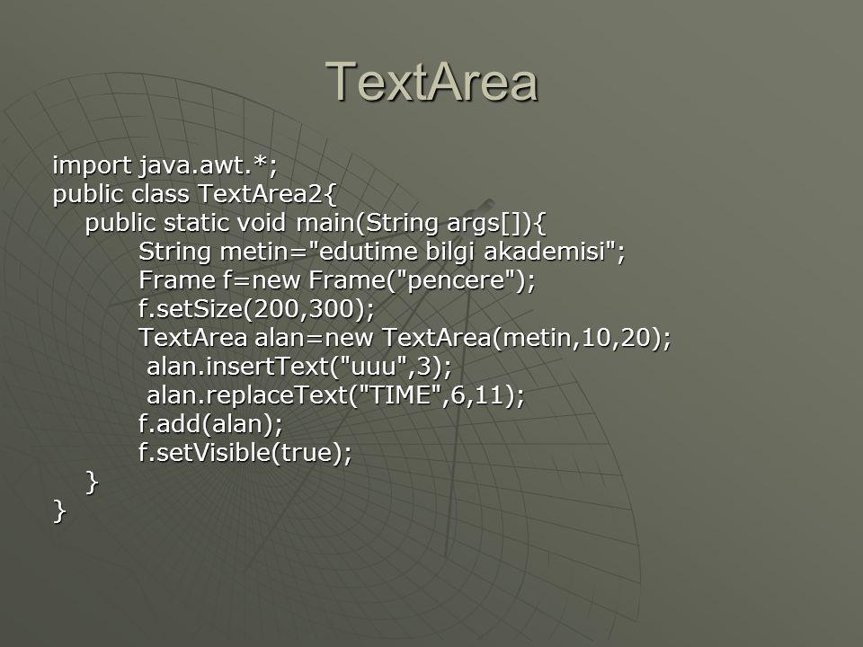 TextArea import java.awt.*; public class TextArea2{