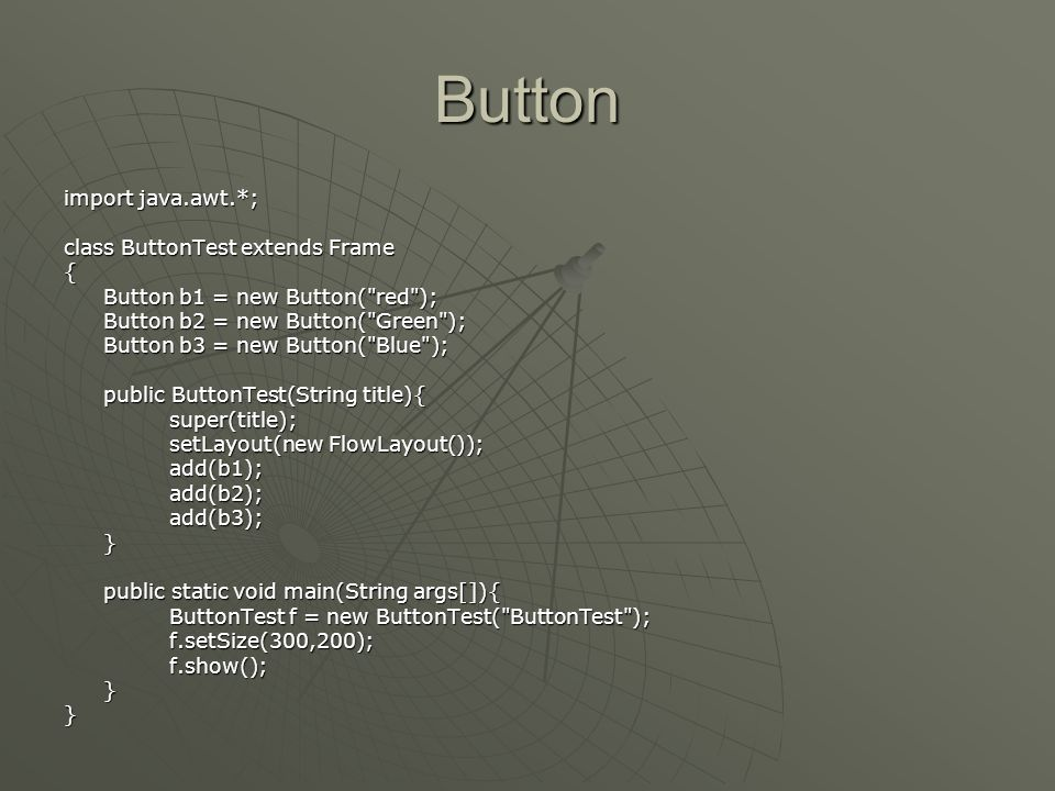 Button import java.awt.*; class ButtonTest extends Frame {