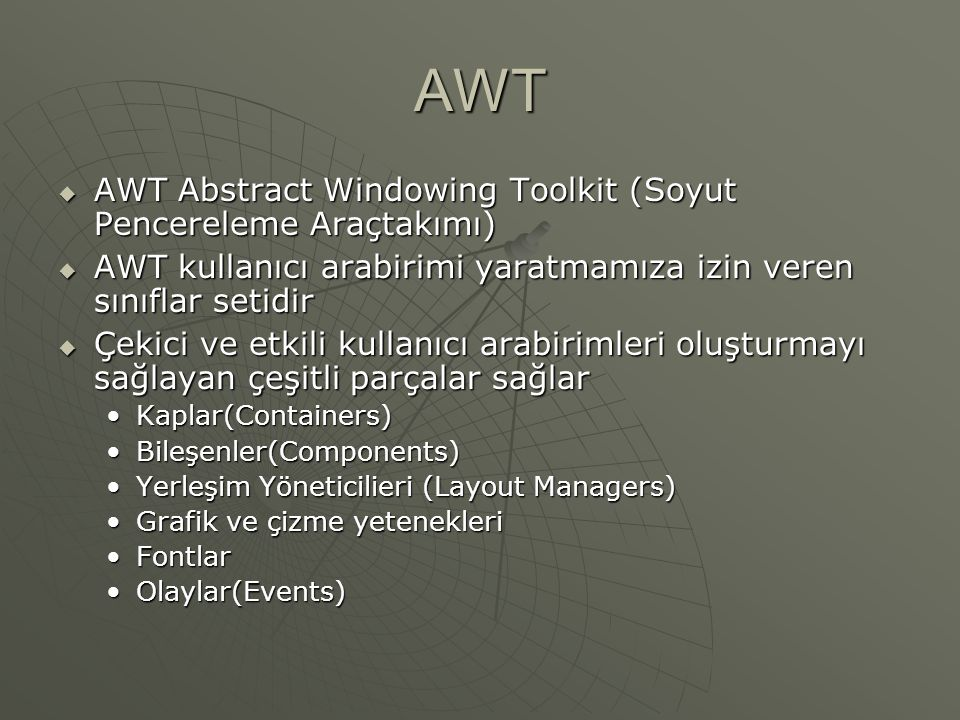 AWT AWT Abstract Windowing Toolkit (Soyut Pencereleme Araçtakımı)
