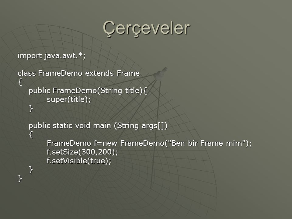 Çerçeveler import java.awt.*; class FrameDemo extends Frame {