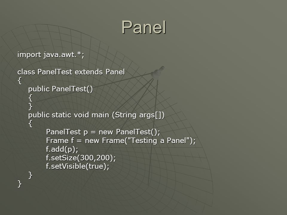 Panel import java.awt.*; class PanelTest extends Panel {