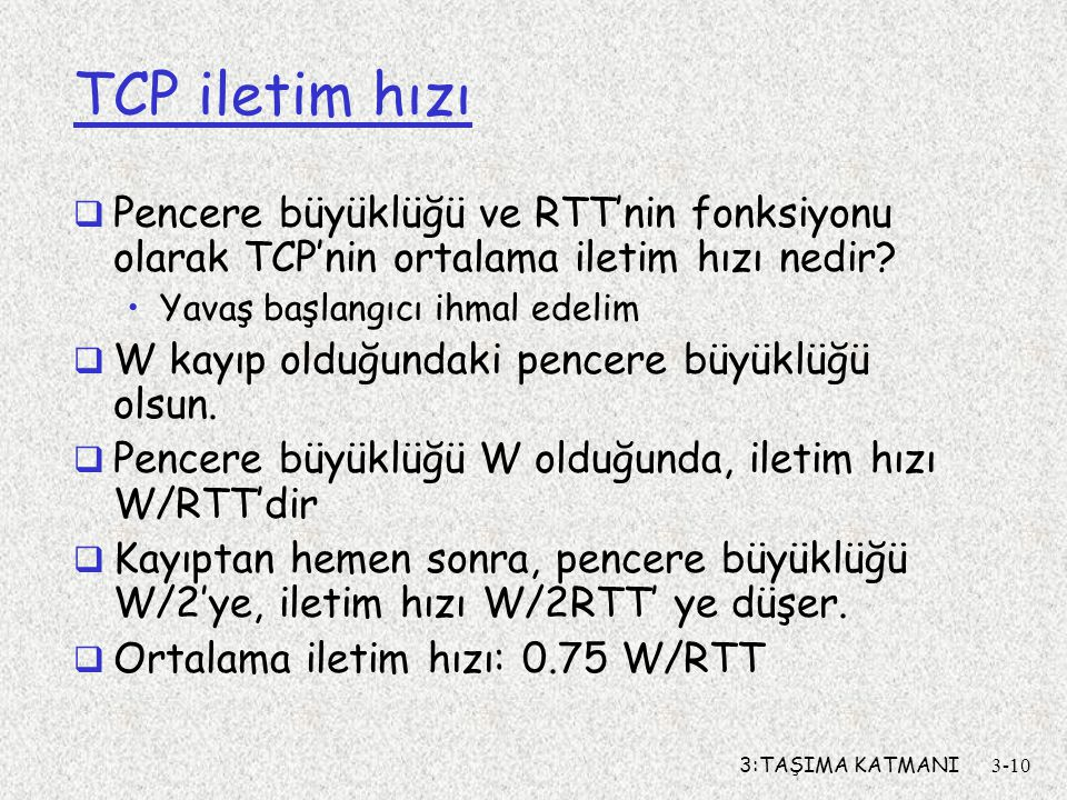 TCP iletim hızı Pencere büyüklüğü ve RTT'nin fonksiyonu olarak TCP'nin ortalama iletim hızı nedir Yavaş başlangıcı ihmal edelim.