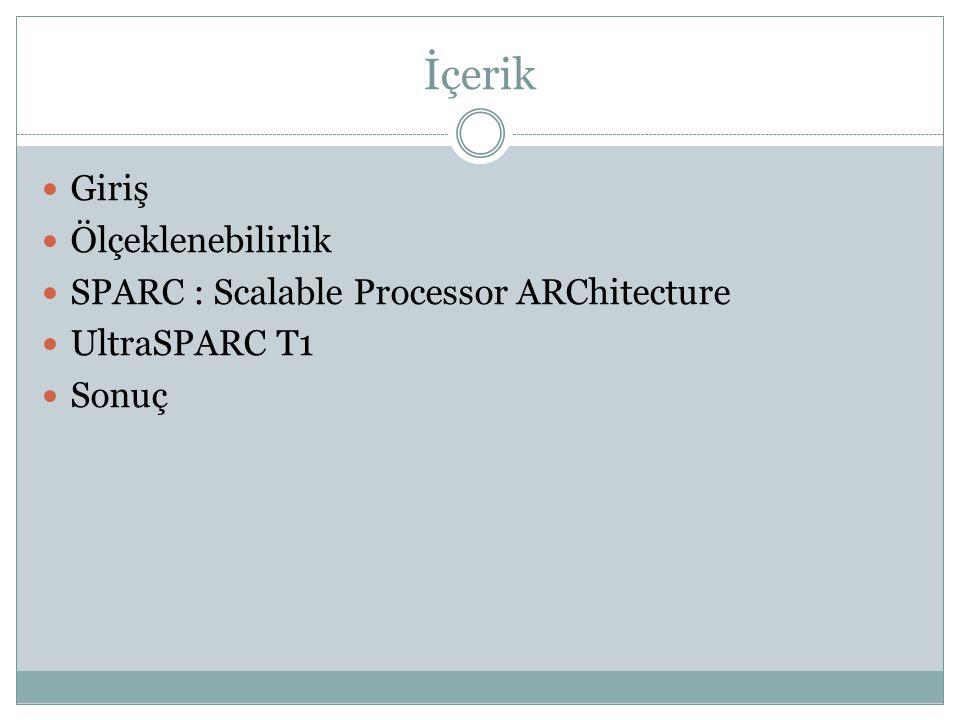 İçerik Giriş Ölçeklenebilirlik SPARC : Scalable Processor ARChitecture