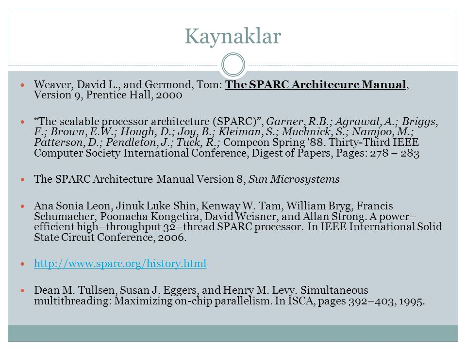 Kaynaklar Weaver, David L., and Germond, Tom: The SPARC Architecure Manual, Version 9, Prentice Hall, 2000.