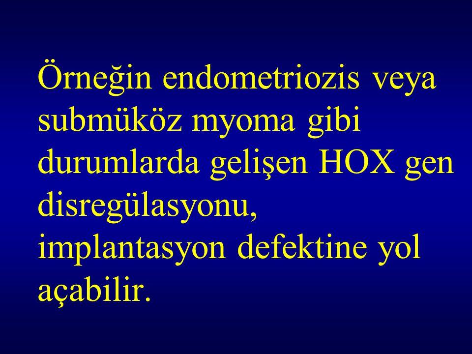 Örneğin endometriozis veya submüköz myoma gibi durumlarda gelişen HOX gen disregülasyonu, implantasyon defektine yol açabilir.