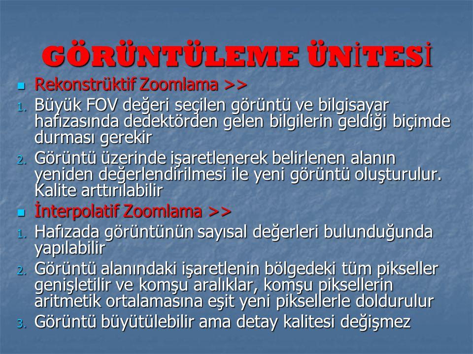 GÖRÜNTÜLEME ÜNİTESİ Rekonstrüktif Zoomlama >>
