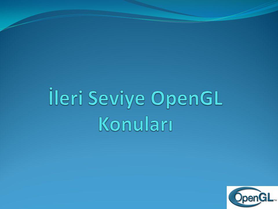 İleri Seviye OpenGL Konuları