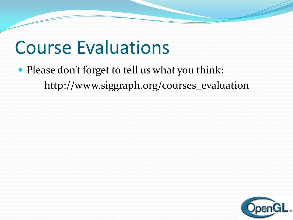 Course Evaluations Please don't forget to tell us what you think: