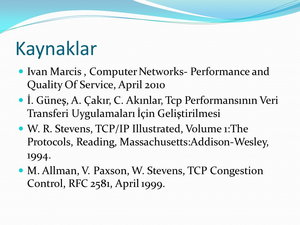 Kaynaklar Ivan Marcis , Computer Networks- Performance and Quality Of Service, April 2010.