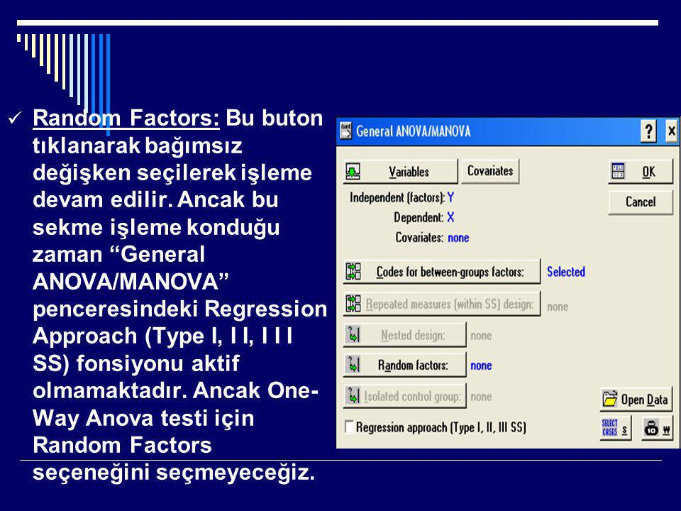 Random Factors: Bu buton tıklanarak bağımsız değişken seçilerek işleme devam edilir.
