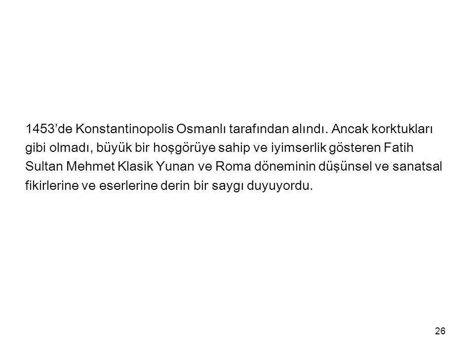 1453'de Konstantinopolis Osmanlı tarafından alındı. Ancak korktukları