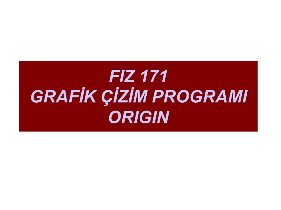 FIZ 171 GRAFİK ÇİZİM PROGRAMI ORIGIN