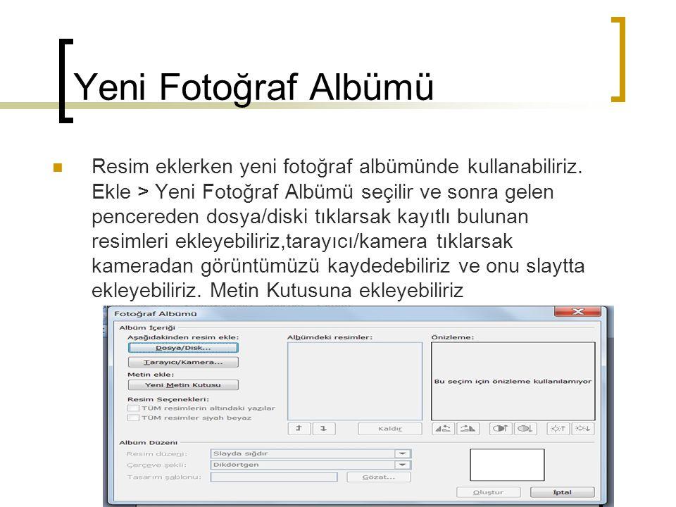 Yeni Fotoğraf Albümü Resim eklerken yeni fotoğraf albümünde kullanabiliriz. Ekle > Yeni Fotoğraf Albümü seçilir ve sonra gelen.
