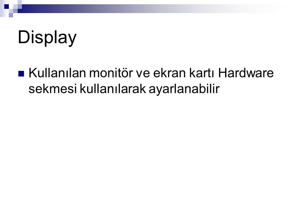 Display Kullanılan monitör ve ekran kartı Hardware sekmesi kullanılarak ayarlanabilir
