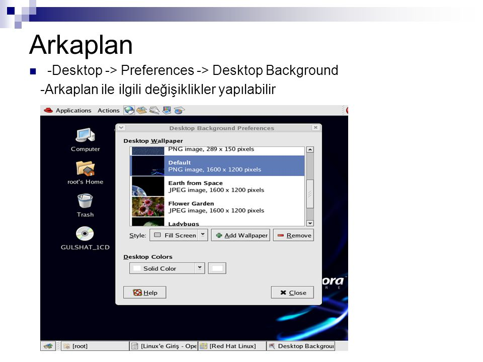 Arkaplan -Desktop -> Preferences -> Desktop Background