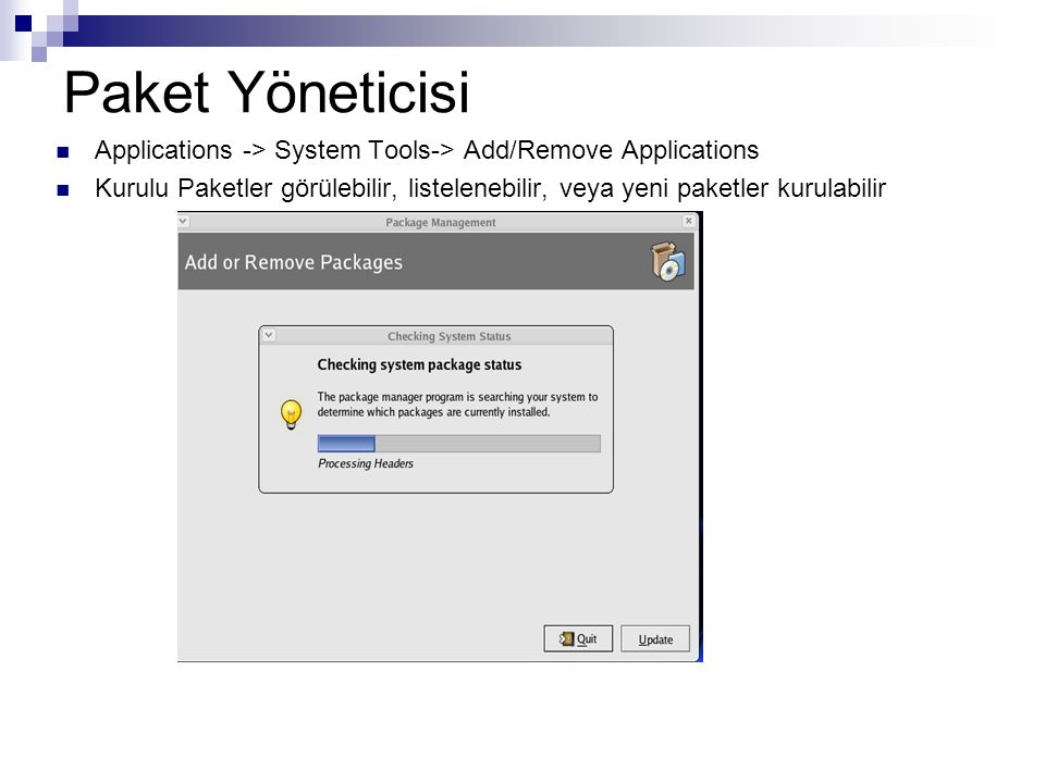 Paket Yöneticisi Applications -> System Tools-> Add/Remove Applications.