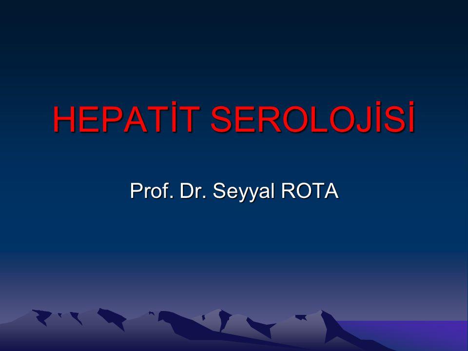HEPATİT SEROLOJİSİ Prof. Dr. Seyyal ROTA