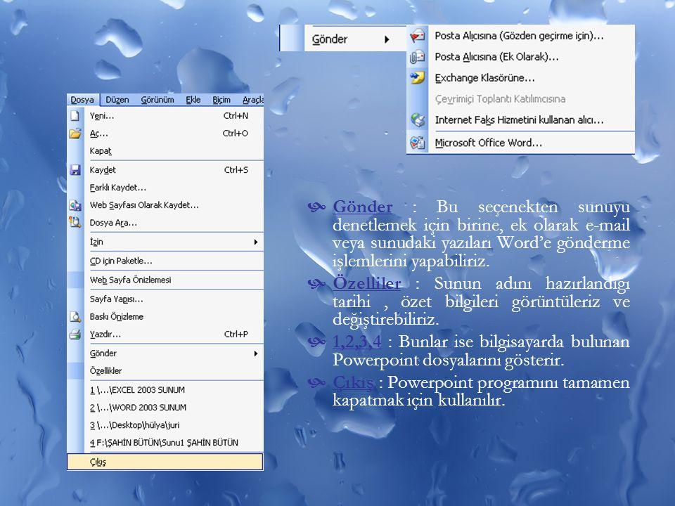Gönder : Bu seçenekten sunuyu denetlemek için birine, ek olarak e-mail veya sunudaki yazıları Word'e gönderme işlemlerini yapabiliriz.