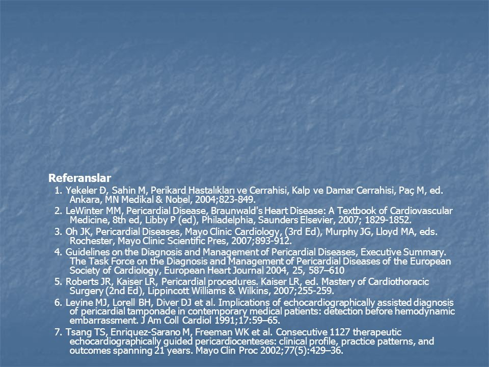 Referanslar 1. Yekeler Đ, Sahin M, Perikard Hastalıkları ve Cerrahisi, Kalp ve Damar Cerrahisi, Paç M, ed. Ankara, MN Medikal & Nobel, 2004;823-849.